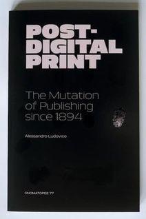 Recensione su «El Paìs». El fin de la prensa escrita   Post-digital Print. La mutazione dell'editoria dal 1894   Scoop.it