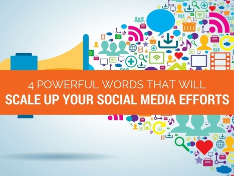 4 Powerful Words That Will Scale UP Your Social Media Efforts | Shift With Online Marketing | Scoop.it