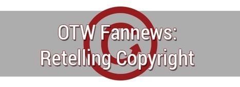 OTW Fannews: Retelling Copyright | Organization for Transformative Works | Chutes de Rozan | Scoop.it
