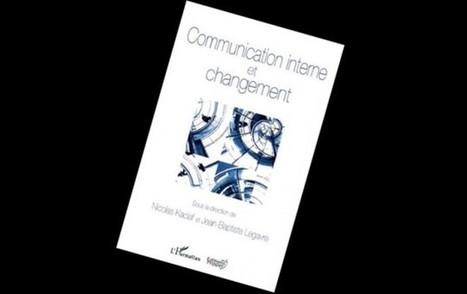 Sélection livre: Communication interne et changement de Nicolas ... - Aujourd'hui Le Maroc | Actualités Communication Corporate | Scoop.it