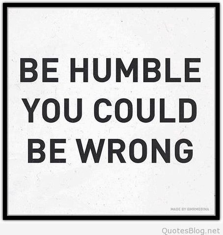 Be humble, you could be wrong | Wallpapers | Scoop.it