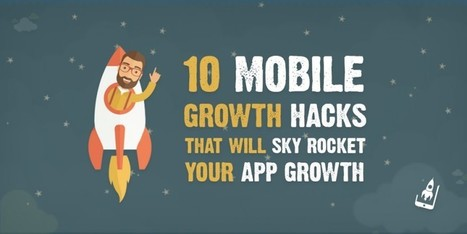 [Infographic]-10 Mobile Growth Hacks That Will Sky Rocket Your App Growth - App Virality | Marketing - advertising - mobile | Scoop.it