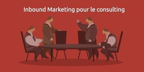 Générer des Leads pour le consulting avec l'Inbound Marketing | Web Community | Scoop.it