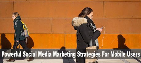 Powerful Social Media Marketing Strategies For Mobile Users | The Perfect Storm Team Mobile | Scoop.it