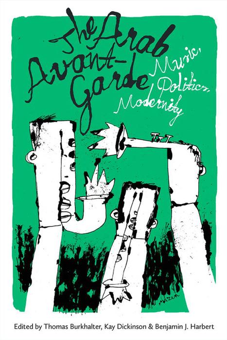 The Arab Avant-Garde – Music, Politics, Modernity | Lebanese Alternative Music Scene | Scoop.it