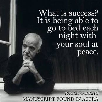 What is success? It is being able to go to bed each night with your soul at peace. Paulo Coelho | Quotes | Scoop.it