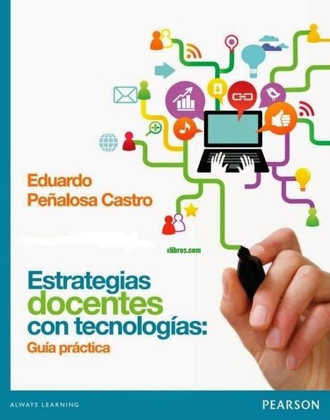 Estrategias docentes con tecnologías: Guía práctica – Eduardo Peñalosa Castro - Xlibros-libros gratis y multimedia | RECURSOS EDUCATIVOS | Scoop.it