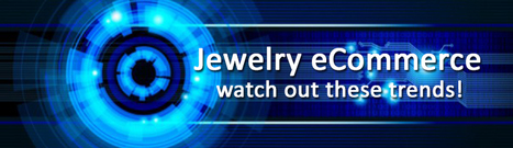 Top 8 Future Trends in Diamond and Jewelry eCommerce   E-commerce for Diamond & jewelry industry   Scoop.it