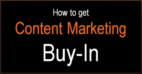 The 10 Commandments of Getting Content Marketing Buy-In Every Time | Content Strategy and Content Marketing | Scoop.it