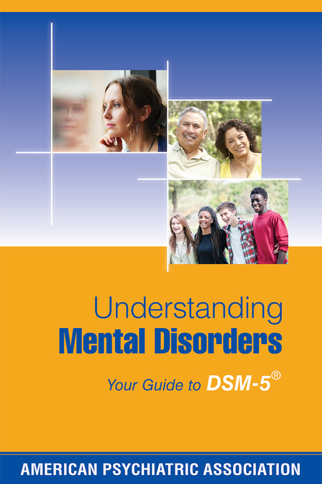 Understanding Mental Disorders: Your Guide to DSM-5 | psychiatry.org | Occupational Therapy, Neurodevelopment, Assistive Technology and other stuff | Scoop.it
