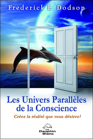 Les Univers Parallèles de la Conscience - Frederick E. Dodson | Boutique en ligne Sentiers du bien-être | Scoop.it