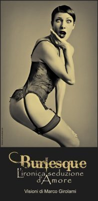 """""""Burlesque, The Ironic Seduction Of Love. Visions Of MarcoGirolami"""" 