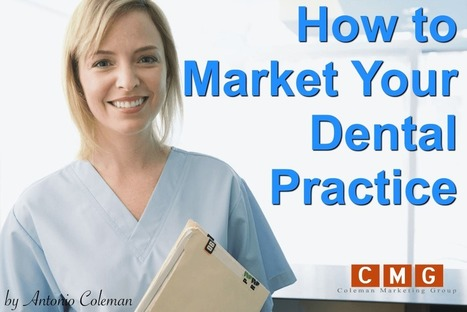 5 Tips on How to Market Your Dental Practice by Antonio Coleman | Online Marketing | Scoop.it