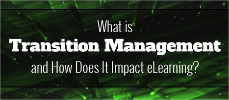 What is Transition Management and How Does It Impact eLearning? - eLearning Brothers | eLearning Tips | Scoop.it