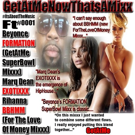 GetAtMe NowThatsAMixxx #0001 Ft Beyonce FORMATION (Superbowl Mix), Rihanna BBHMM (For the Love Of Money Mix) & Marq Dean EXOTIXXX ... #4TheDancerNU | GetAtMe | Scoop.it