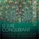 Le luxe conquérant - 13ème sommet du luxe et de la création - 24 novembre 2014 9h00-17h15 - à l'hôtel Westin Paris-Vendôme | Agenda of events for innovation - Paris | Scoop.it