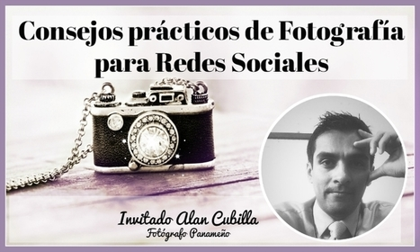 Consejos prácticos de Fotografía para Redes Sociales - @AnabellHilarski | Marketing Digital | Scoop.it