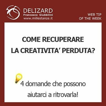 #29 DELIZARD WEB TIP - Come recuperare la creatività perduta ... | Content Marketing | Scoop.it