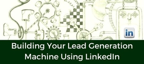 Building Your Lead Generation Machine Using LinkedIn | Email Marketing | Scoop.it