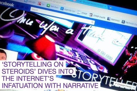 'Storytelling On Steroids' Dives Into The Internet's Infatuation With Narrative - PSFK   Autour de Mathias: Social Media, Storytelling & Audiovisual   Scoop.it