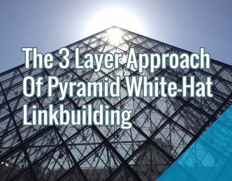 The 3 Layer Approach Of Pyramid White-Hat Linkbuilding | Social Media, SEO, Mobile, Digital Marketing | Scoop.it