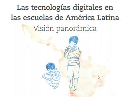Las tecnologías digitales en las escuelas de América Latina. Visión panorámica / Daniela Trucco; Guillermo Sunkel | Comunicación en la era digital | Scoop.it
