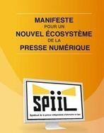 SPIIL - Manifeste pour un nouvel écosystème de la presse numérique | Média & Mutations digitales | Scoop.it