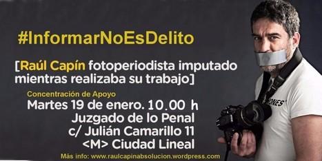 #INFORMAR NO ES DELITO: CONCENTRACIÓN DE APOYO A RAÚL CAPÍN, FOTOPERIODISTA | NOTICIAS GENERALES | Scoop.it