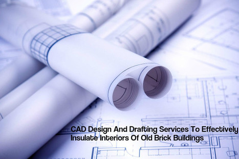 Tips For CAD Design And Drafting Services To Effectively Insulate Interiors Of Old Brick Buildings | The AEC Associates | Scoop.it