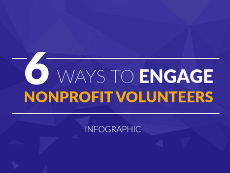 6 Ways to Engage Nonprofit Volunteers [Infographic]  | Digital Marketing For Non Profits | Scoop.it