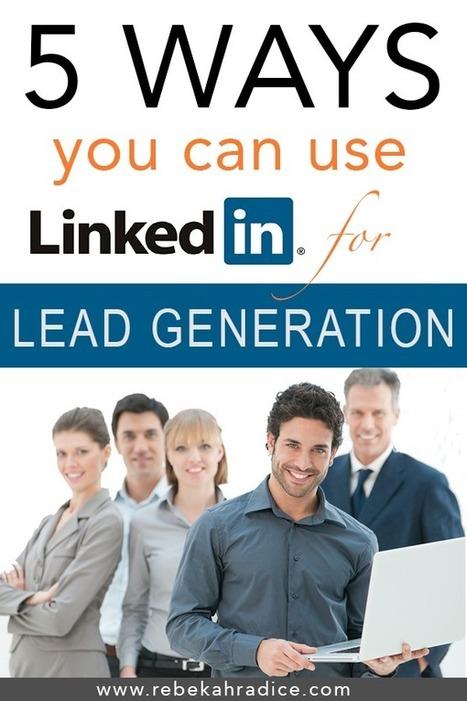 5 Ways You Can Use LinkedIn as a Lead Generation Tool   Links sobre Marketing, SEO y Social Media   Scoop.it
