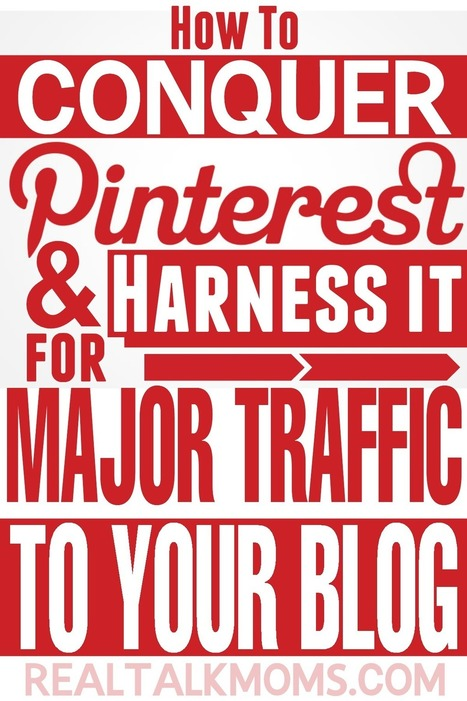 How to Conquer Pinterest & Harness it for Major Traffic to your Blog - Real Talk Moms   Linguagem Virtual   Scoop.it