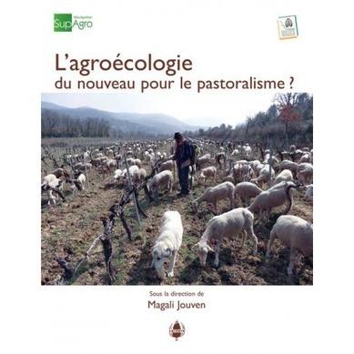 [Ouvrage] L'agroécologie. Du nouveau pour le pastoralisme ? | Association française de pastoralisme et Montpellier SupAgro | Agronomie, élevage, eau et sol - Montpellier SupAgro | Scoop.it