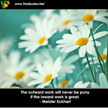 The outward work will never be puny if t... - Meister Eckhart : Inspiration Image | Image Motivational Quotes | Scoop.it
