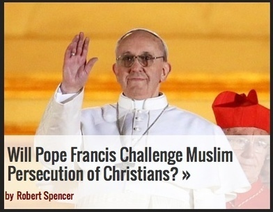 Robert Spencer: Will Pope Francis Challenge Muslim Persecution of Christians? - Jihad Watch | News You Can Use - NO PINKSLIME | Scoop.it
