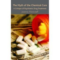 An Interview with Joanna Moncrieff: The Myth of the Chemical Cure   mental and emotional treatment by naturopathy and homeopathy   Scoop.it