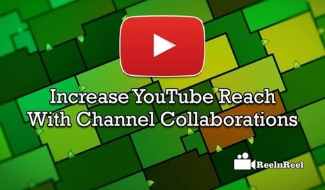 Increase YouTube Reach with Channel Collaborations | YouTube Marketing | Scoop.it