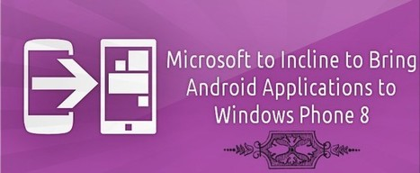 Microsoft to Incline to Bring Android Applications to Windows Phone 8   Windows Mobile App Mart - Windows Mobile Phone News   Scoop.it