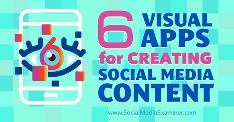 6 Visual Apps for Creating Social Media Content : Social Media Examiner | CIM Academy Integrated Communications | Scoop.it