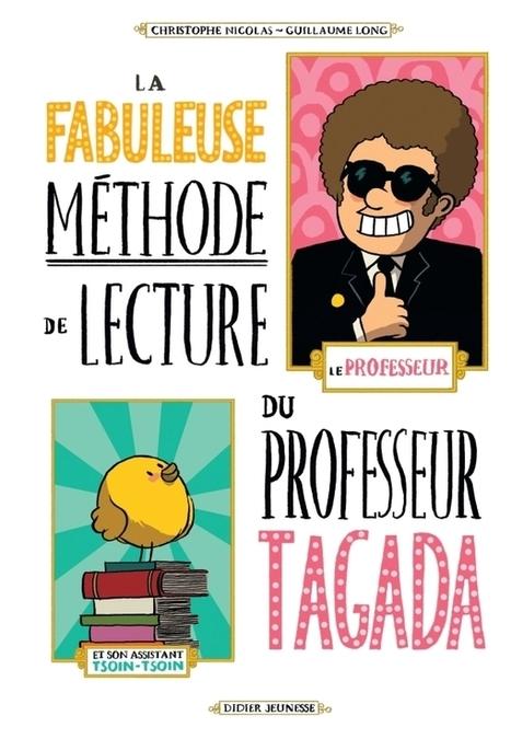 La fabuleuse méthode de lecture du professeur Tagada - Christophe Nicolas et Guillaume Long (Didier jeunesse) | Coups de cœurs jeunesse | Scoop.it