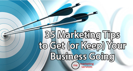 35 Marketing Tips to Get (or Keep) Your Business Going | Retail, Digital Signage, Proximity Marketing, Social Media, Comunicazione, Multimedia, Iot, 3D, Makers, Wearable Technology... | Scoop.it