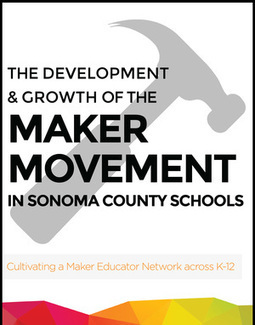 THE GROWTH AND DEVELOPMENT OF THE MAKER MOVEMENT IN SONOMA COUNTY SCHOOLS: A CASE STUDY | Libraries and education futures | Scoop.it