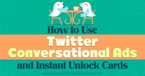 How to Use Twitter Conversational Ads and Instant Unlock Cards : Social Media Examiner | Payment solutions | Scoop.it