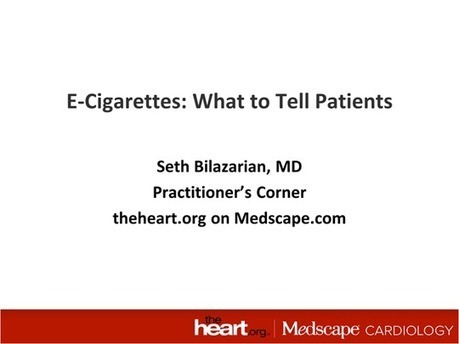 E-Cigarettes: What to Tell Patients | Heart and Vascular Health | Scoop.it