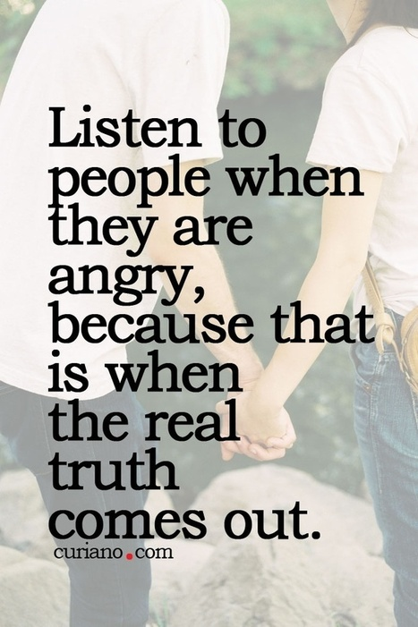 Listen To People When They Are Angry, Because That Is When The Real Truth Comes Out | New Life | Scoop.it