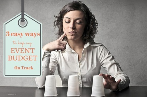 3 Easy Ways to Keep Any Event Budget on Track | Event Management | Scoop.it
