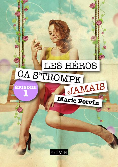 Les Héros, ça s'trompe jamais, MariePotvin | mes amis auteurs | Scoop.it