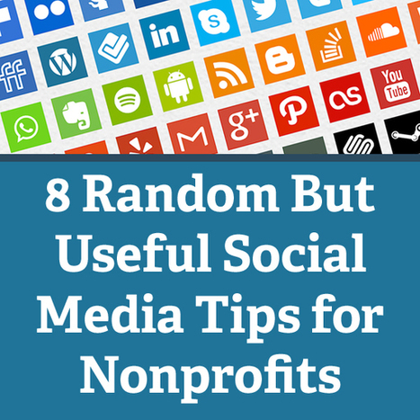 8 Random But Useful Social Media Tips for Nonprofits | Social Media for nonprofits | Scoop.it