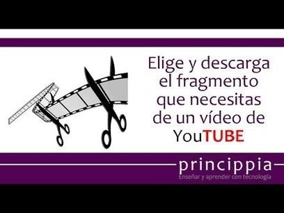 Cómo descargar un fragmento de un vídeo de YouTUBE | Ciencia y Tecnología al servicio de la liberación permanente de la HUMANIZACIÓN | Scoop.it