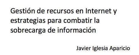 Gestión de recursos en Internet  estrategias para combatir l sobrecarga de informació Javier Iglesia Aparicio | social learning | Scoop.it